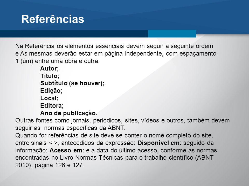 Referências Na Referência os elementos essenciais devem seguir a seguinte ordem e As mesmas deverão estar em página independente, com espaçamento 1 (u