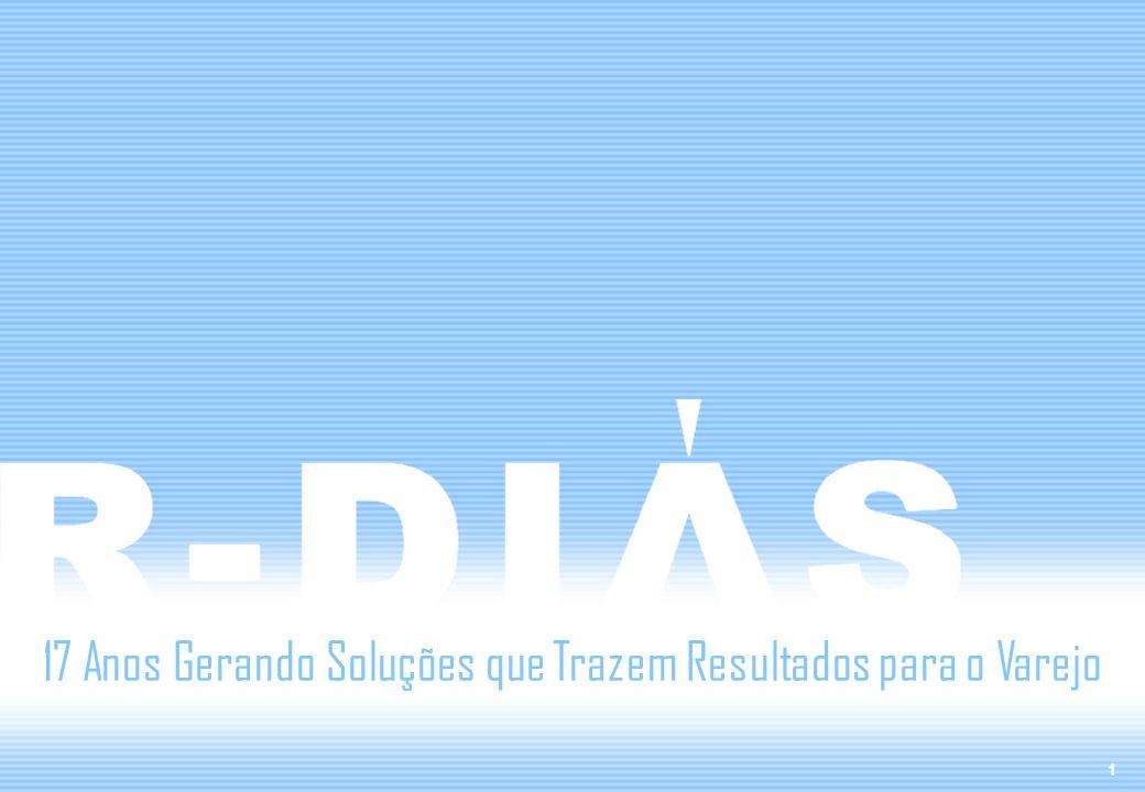 © 2005 R-Dias. Todos direitos reservados. 17 Anos Gerando Soluções que Trazem Resultados para o Varejo 1