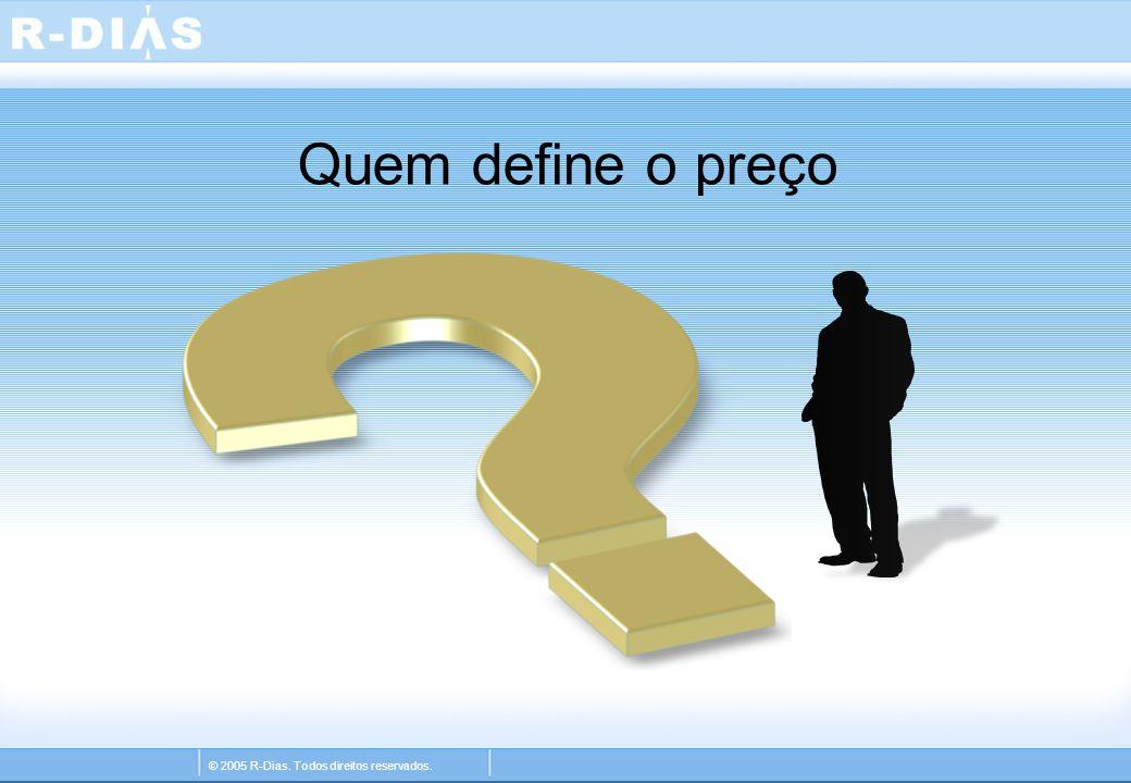 © 2005 R-Dias. Todos direitos reservados. Quem define o preço
