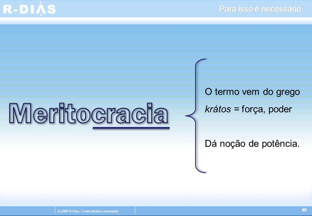 © 2005 R-Dias. Todos direitos reservados. Para isso é necessário...