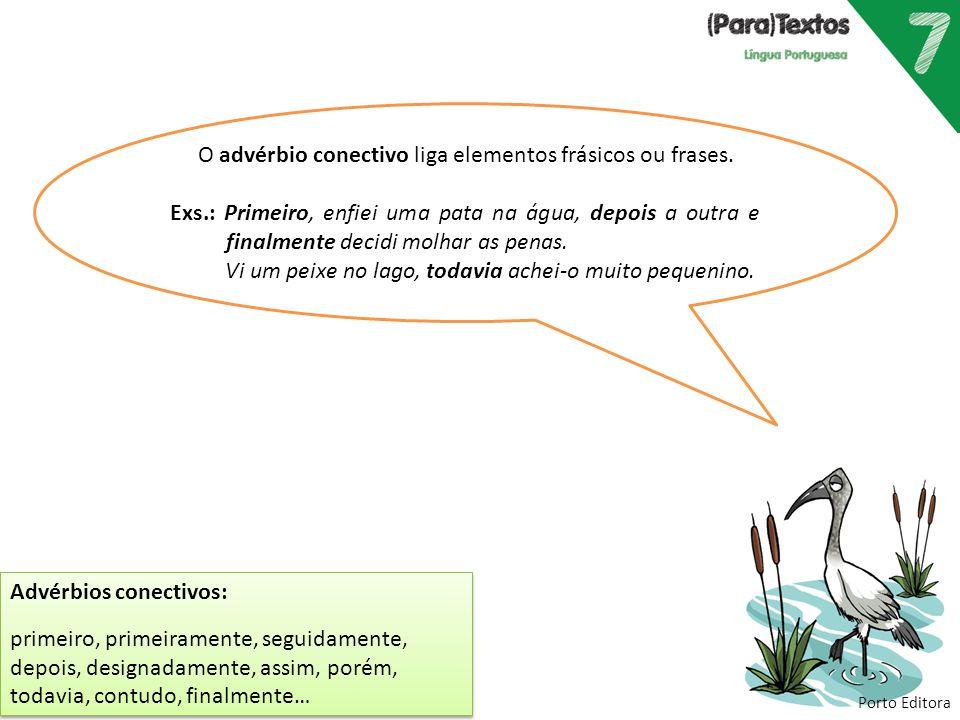 Porto Editora Advérbios conectivos: primeiro, primeiramente, seguidamente, depois, designadamente, assim, porém, todavia, contudo, finalmente… Advérbi