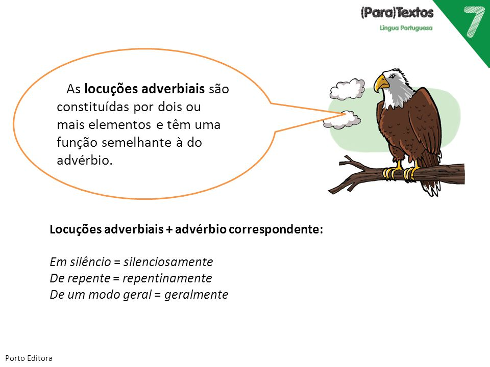 Porto Editora As locuções adverbiais são constituídas por dois ou mais elementos e têm uma função semelhante à do advérbio. Locuções adverbiais + advé