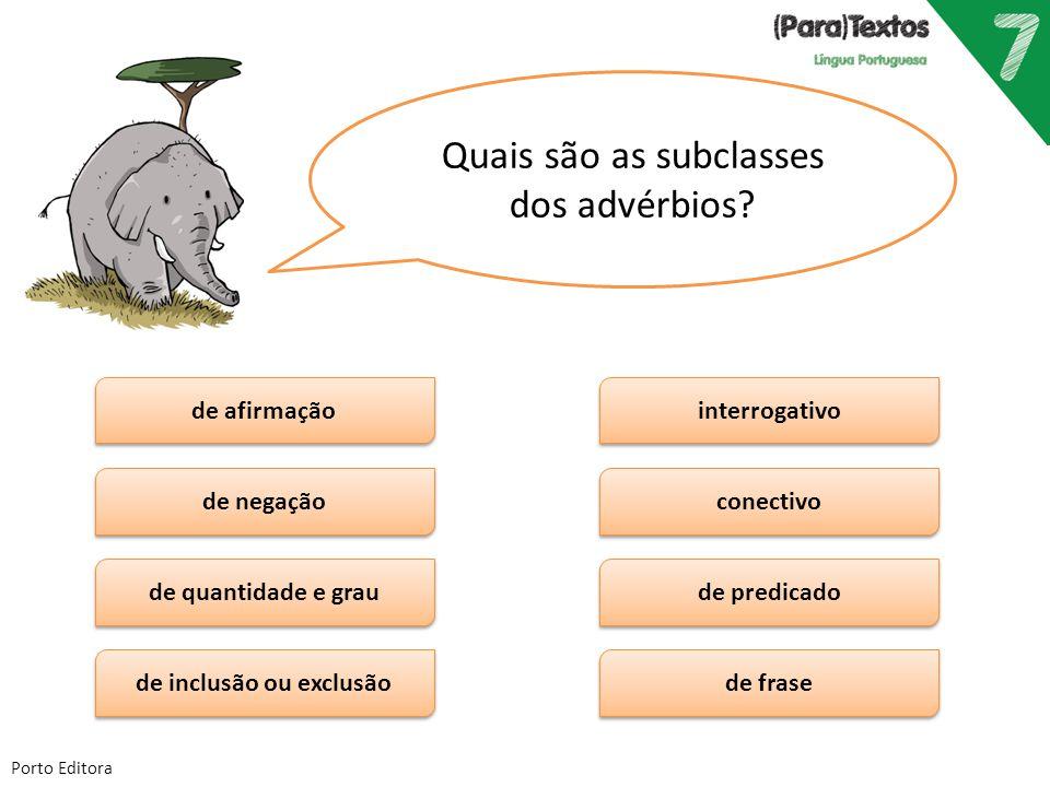 Porto Editora Quais são as subclasses dos advérbios? de afirmação de inclusão ou exclusão de quantidade e grau de negação de frase de predicado conect