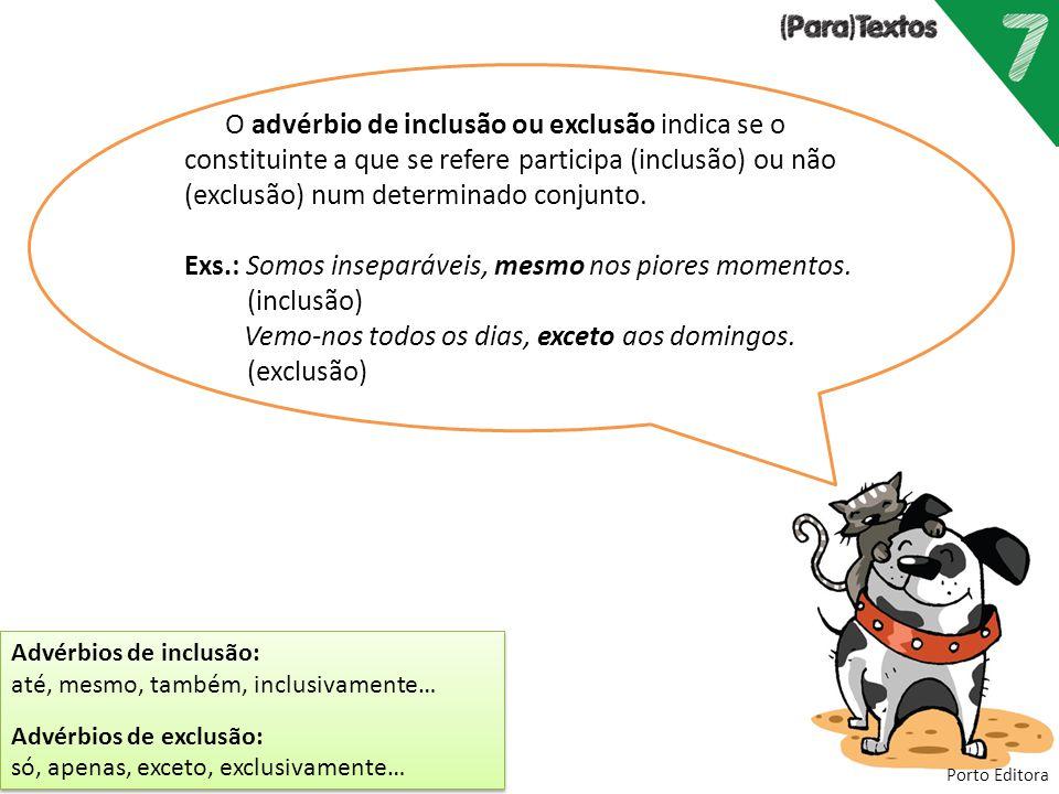 Porto Editora Advérbios de inclusão: até, mesmo, também, inclusivamente… Advérbios de exclusão: só, apenas, exceto, exclusivamente… Advérbios de inclu