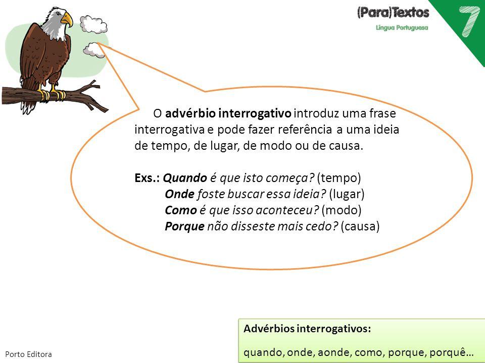 Porto Editora O advérbio interrogativo introduz uma frase interrogativa e pode fazer referência a uma ideia de tempo, de lugar, de modo ou de causa. E