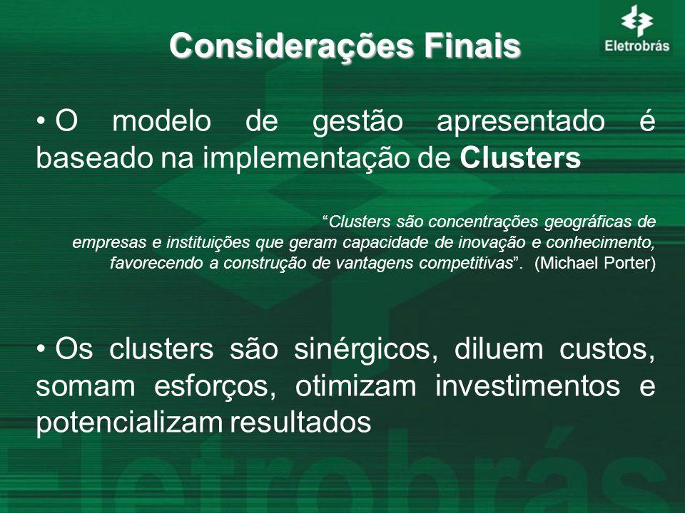 Considerações Finais O modelo de gestão apresentado é baseado na implementação de Clusters Clusters são concentrações geográficas de empresas e instituições que geram capacidade de inovação e conhecimento, favorecendo a construção de vantagens competitivas .