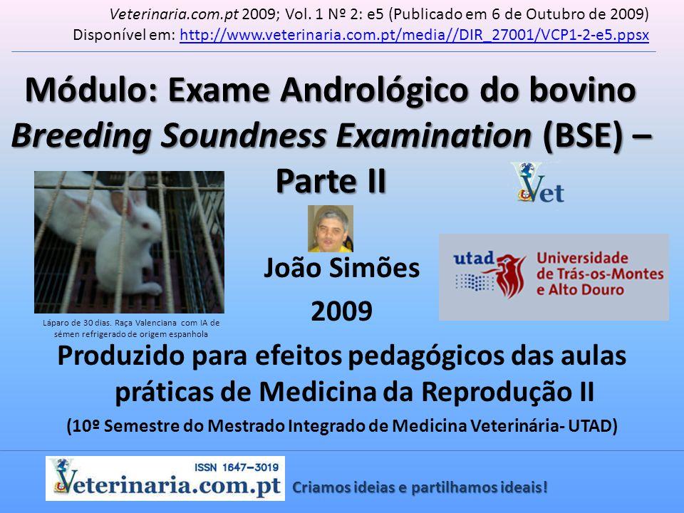 Módulo: Exame Andrológico do bovino Breeding Soundness Examination (BSE) – Parte II João Simões 2009 Produzido para efeitos pedagógicos das aulas prát