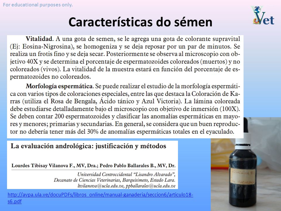 For educational purposes only. Características do sémen http://avpa.ula.ve/docuPDFs/libros_online/manual-ganaderia/seccion6/articulo18- s6.pdf