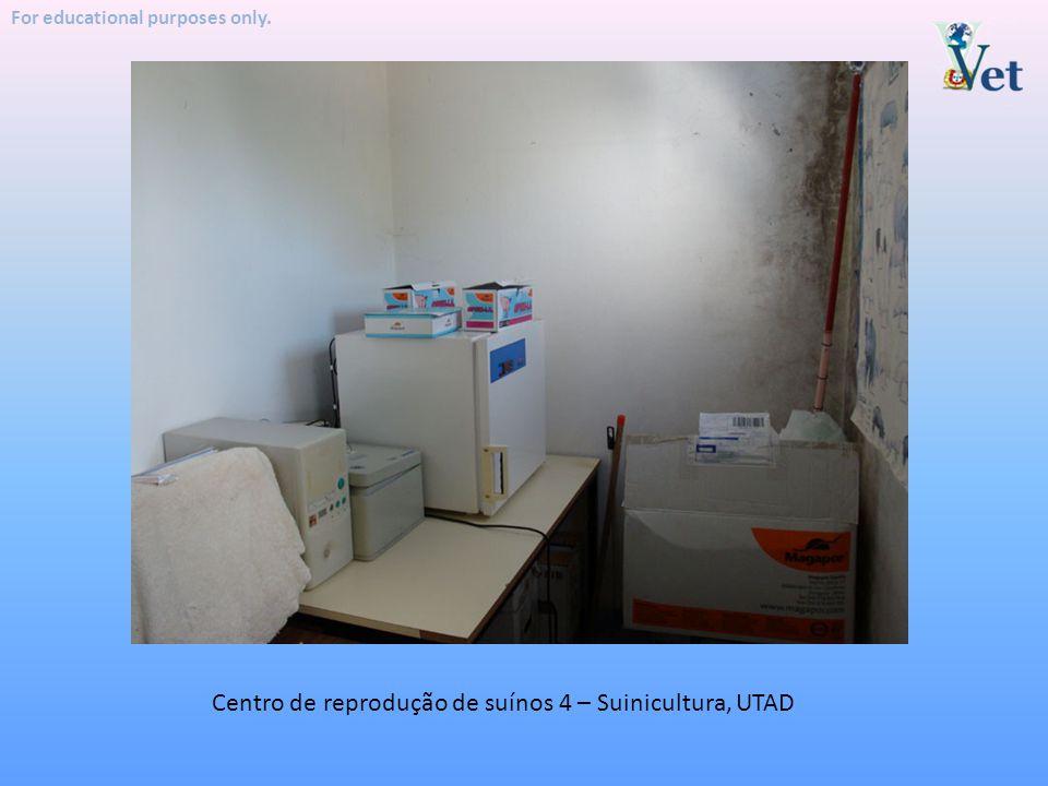 For educational purposes only. Centro de reprodução de suínos 4 – Suinicultura, UTAD