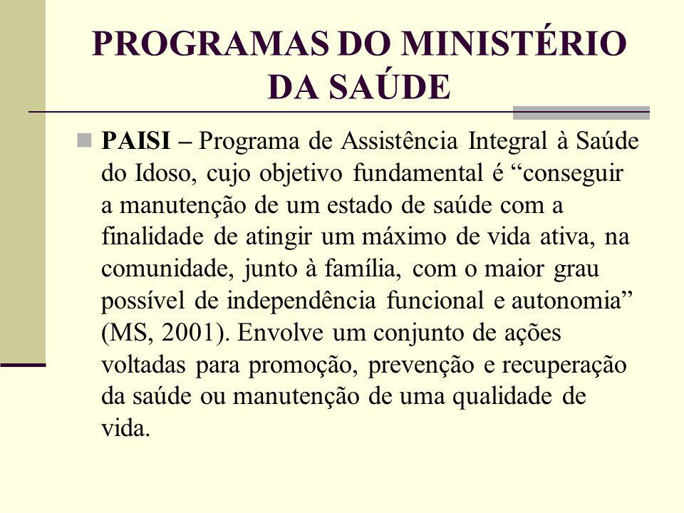 """PROGRAMAS DO MINISTÉRIO DA SAÚDE PAISI – Programa de Assistência Integral à Saúde do Idoso, cujo objetivo fundamental é """"conseguir a manutenção de um"""