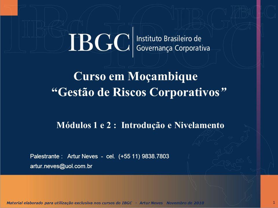 """Material elaborado para utilização exclusiva nos cursos do IBGC - Artur Neves Novembro de 2010 1 Curso em Moçambique """"Gestão de Riscos Corporativos"""" P"""