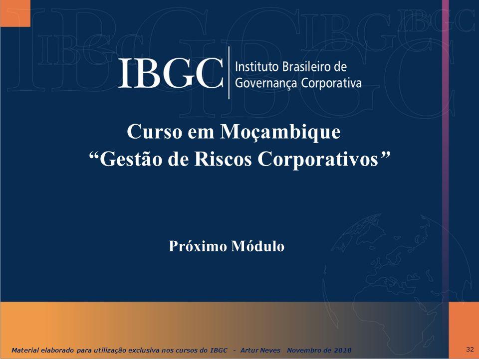 """Material elaborado para utilização exclusiva nos cursos do IBGC - Artur Neves Novembro de 2010 32 Curso em Moçambique """"Gestão de Riscos Corporativos"""""""