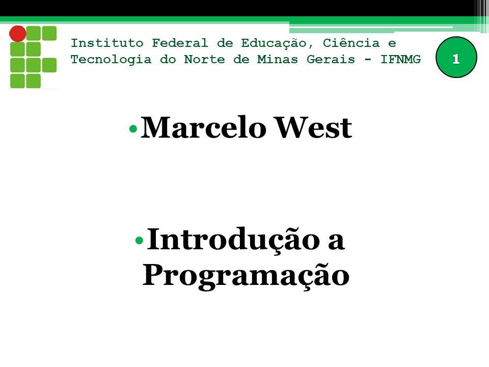 Instituto Federal de Educação, Ciência e Tecnologia do Norte de Minas Gerais - IFNMG Marcelo West Introdução a Programação