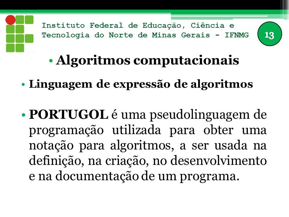 Instituto Federal de Educação, Ciência e Tecnologia do Norte de Minas Gerais - IFNMG Algoritmos computacionais Linguagem de expressão de algoritmos PO