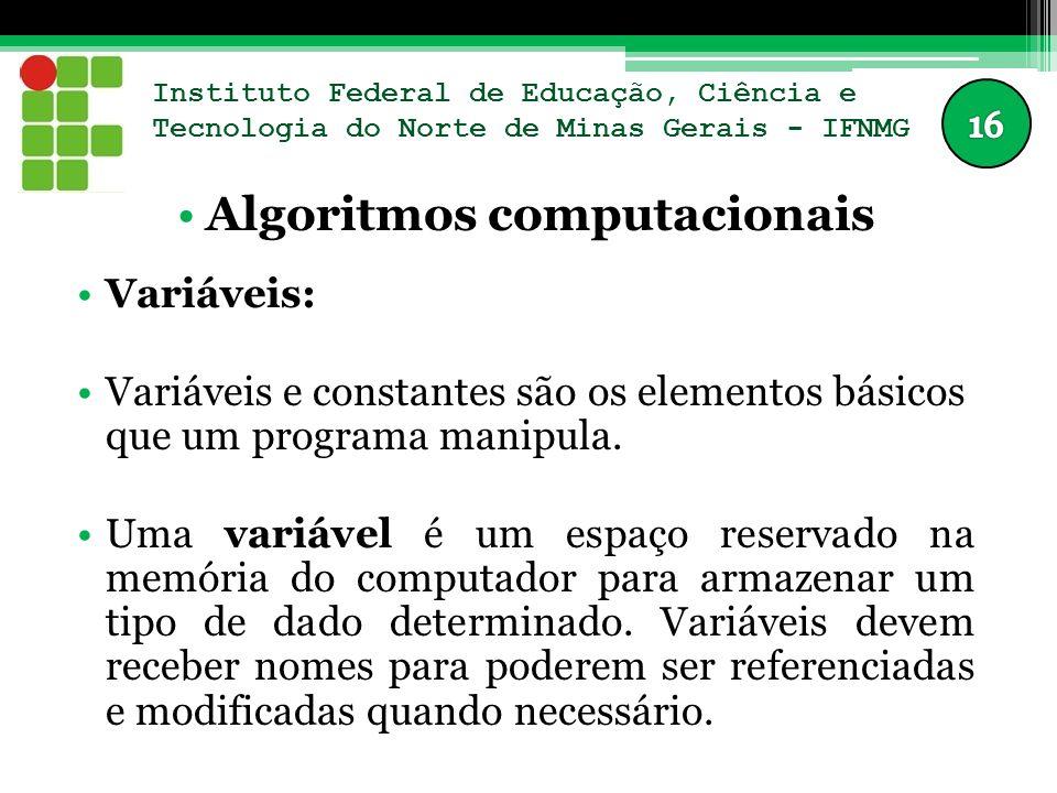 Instituto Federal de Educação, Ciência e Tecnologia do Norte de Minas Gerais - IFNMG Algoritmos computacionais Variáveis: Variáveis e constantes são os elementos básicos que um programa manipula.