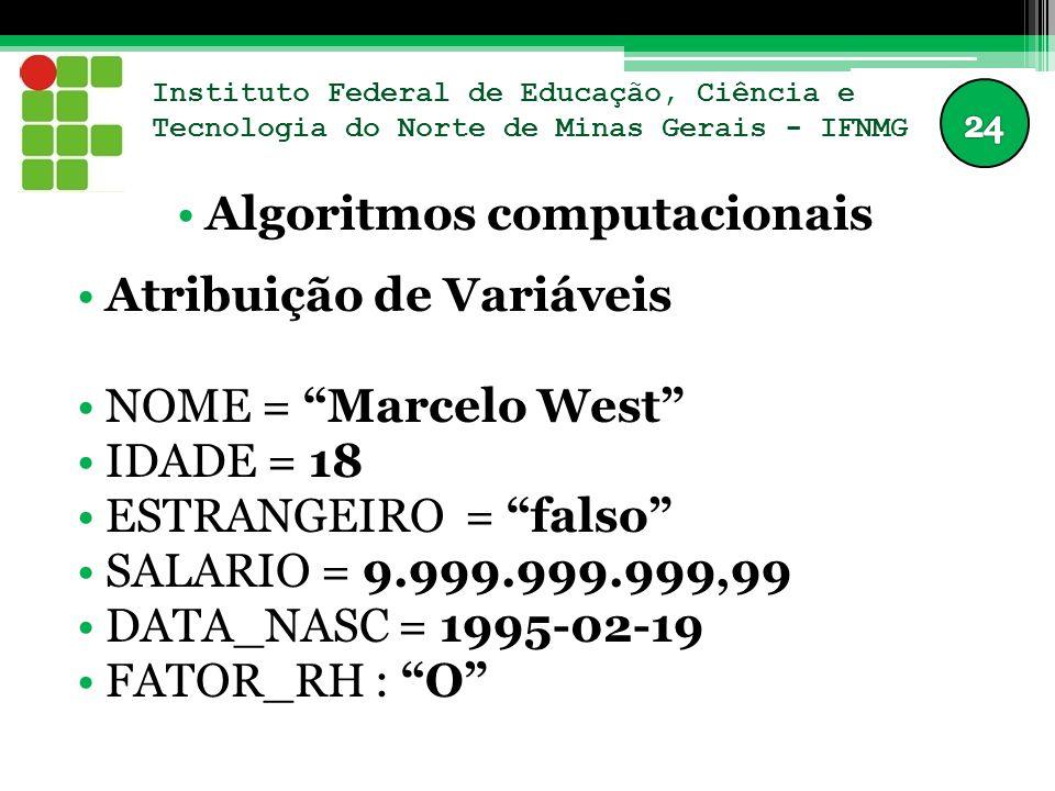 """Instituto Federal de Educação, Ciência e Tecnologia do Norte de Minas Gerais - IFNMG Algoritmos computacionais Atribuição de Variáveis NOME = """"Marcelo"""