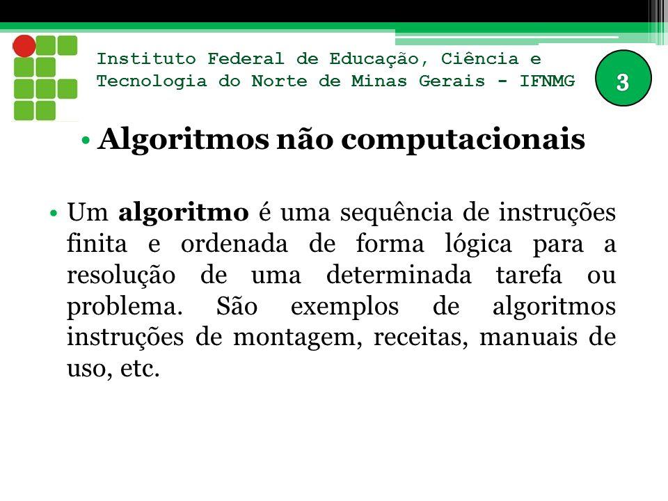 Instituto Federal de Educação, Ciência e Tecnologia do Norte de Minas Gerais - IFNMG Algoritmos não computacionais Um algoritmo é uma sequência de instruções finita e ordenada de forma lógica para a resolução de uma determinada tarefa ou problema.