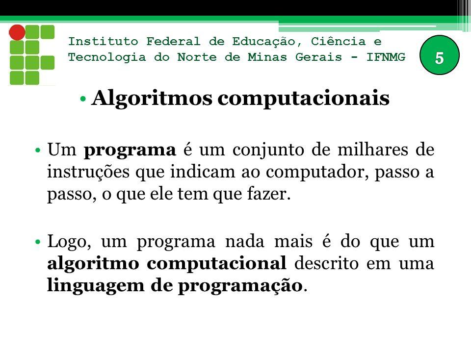 Instituto Federal de Educação, Ciência e Tecnologia do Norte de Minas Gerais - IFNMG Algoritmos computacionais ALGORITMO X PROGRAMA Um algoritmo é uma sequência lógica de ações a serem executadas para se executar uma determinada tarefa.