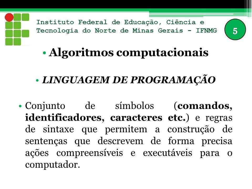 Instituto Federal de Educação, Ciência e Tecnologia do Norte de Minas Gerais - IFNMG Algoritmos computacionais TIPOS DE LINGUAGENS DE PROGRAMAÇÃO Existem diversas linguagens de programação, cada uma com suas características específicas e com níveis de complexidade e objetivos diferentes: