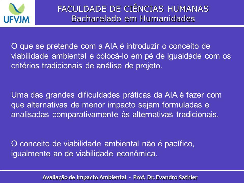 FACULDADE DE CIÊNCIAS HUMANAS Bacharelado em Humanidades Avaliação de Impacto Ambiental - Prof. Dr. Evandro Sathler O que se pretende com a AIA é intr