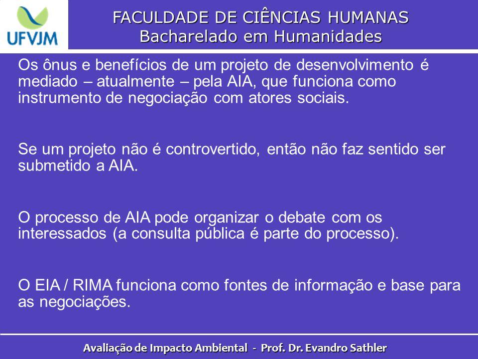 FACULDADE DE CIÊNCIAS HUMANAS Bacharelado em Humanidades Avaliação de Impacto Ambiental - Prof. Dr. Evandro Sathler Os ônus e benefícios de um projeto