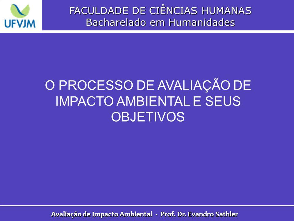 FACULDADE DE CIÊNCIAS HUMANAS Bacharelado em Humanidades Avaliação de Impacto Ambiental - Prof. Dr. Evandro Sathler O PROCESSO DE AVALIAÇÃO DE IMPACTO