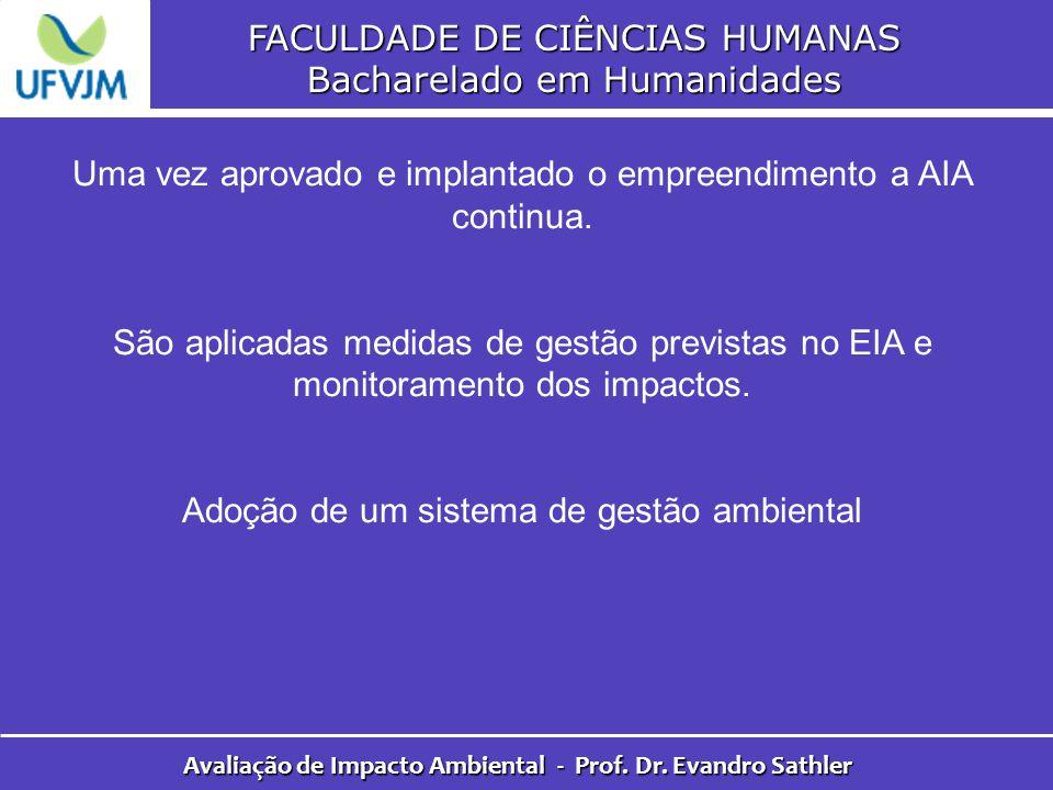 FACULDADE DE CIÊNCIAS HUMANAS Bacharelado em Humanidades Avaliação de Impacto Ambiental - Prof. Dr. Evandro Sathler Uma vez aprovado e implantado o em