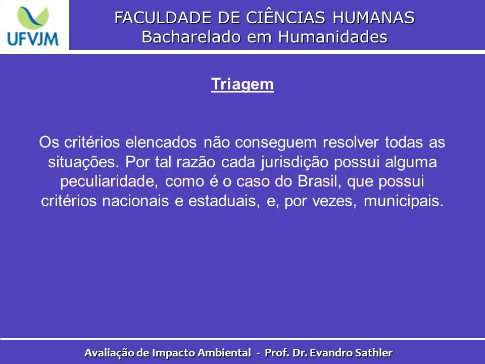 FACULDADE DE CIÊNCIAS HUMANAS Bacharelado em Humanidades Avaliação de Impacto Ambiental - Prof. Dr. Evandro Sathler Triagem Os critérios elencados não