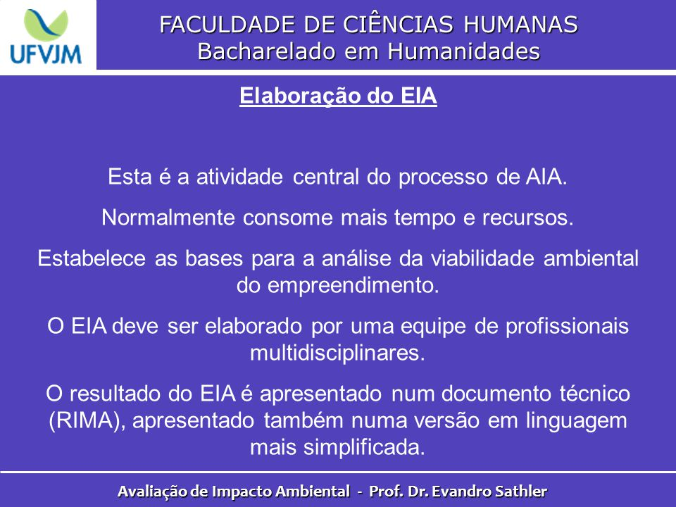 FACULDADE DE CIÊNCIAS HUMANAS Bacharelado em Humanidades Avaliação de Impacto Ambiental - Prof. Dr. Evandro Sathler Elaboração do EIA Esta é a ativida