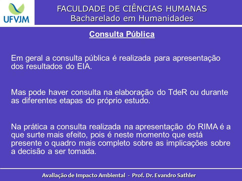 FACULDADE DE CIÊNCIAS HUMANAS Bacharelado em Humanidades Avaliação de Impacto Ambiental - Prof. Dr. Evandro Sathler Consulta Pública Em geral a consul