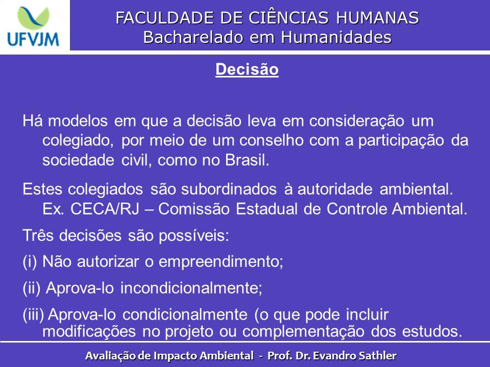 FACULDADE DE CIÊNCIAS HUMANAS Bacharelado em Humanidades Avaliação de Impacto Ambiental - Prof. Dr. Evandro Sathler Decisão Há modelos em que a decisã