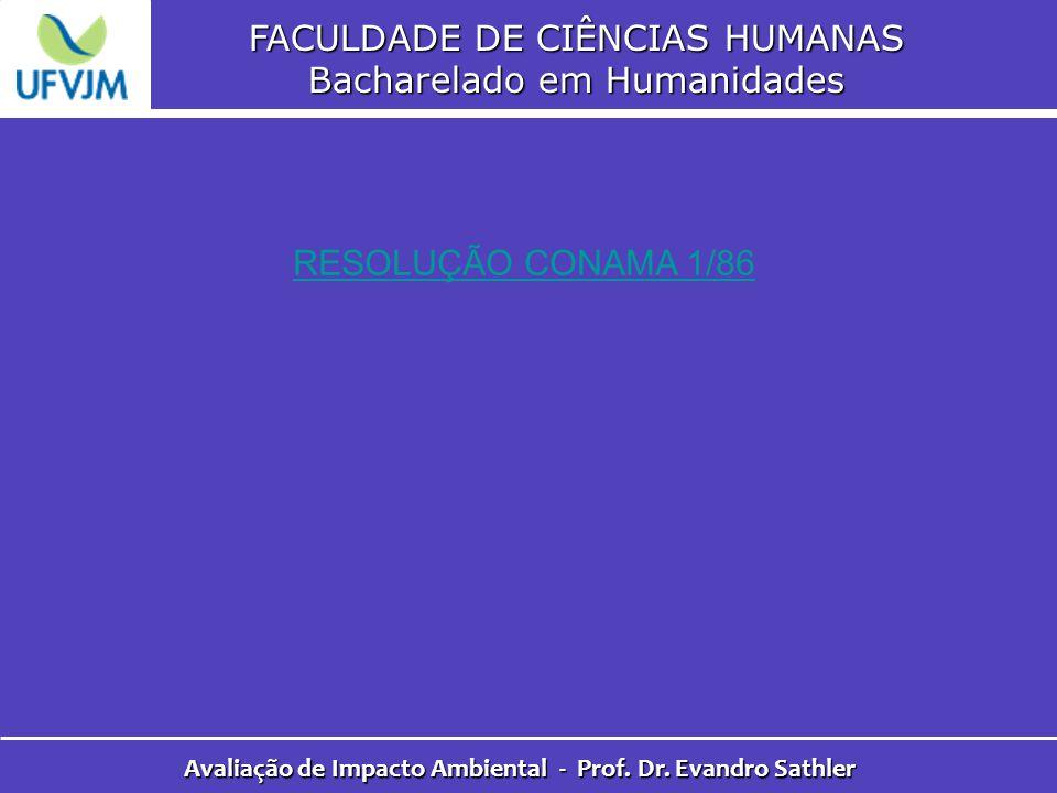 FACULDADE DE CIÊNCIAS HUMANAS Bacharelado em Humanidades Avaliação de Impacto Ambiental - Prof. Dr. Evandro Sathler RESOLUÇÃO CONAMA 1/86