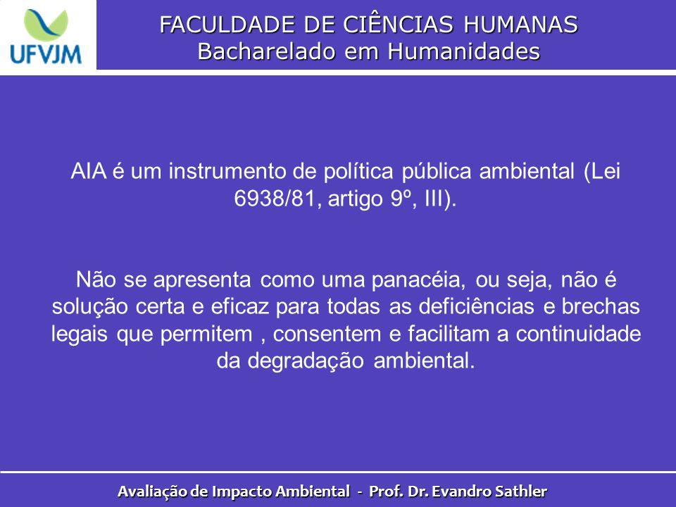 FACULDADE DE CIÊNCIAS HUMANAS Bacharelado em Humanidades Avaliação de Impacto Ambiental - Prof. Dr. Evandro Sathler AIA é um instrumento de política p