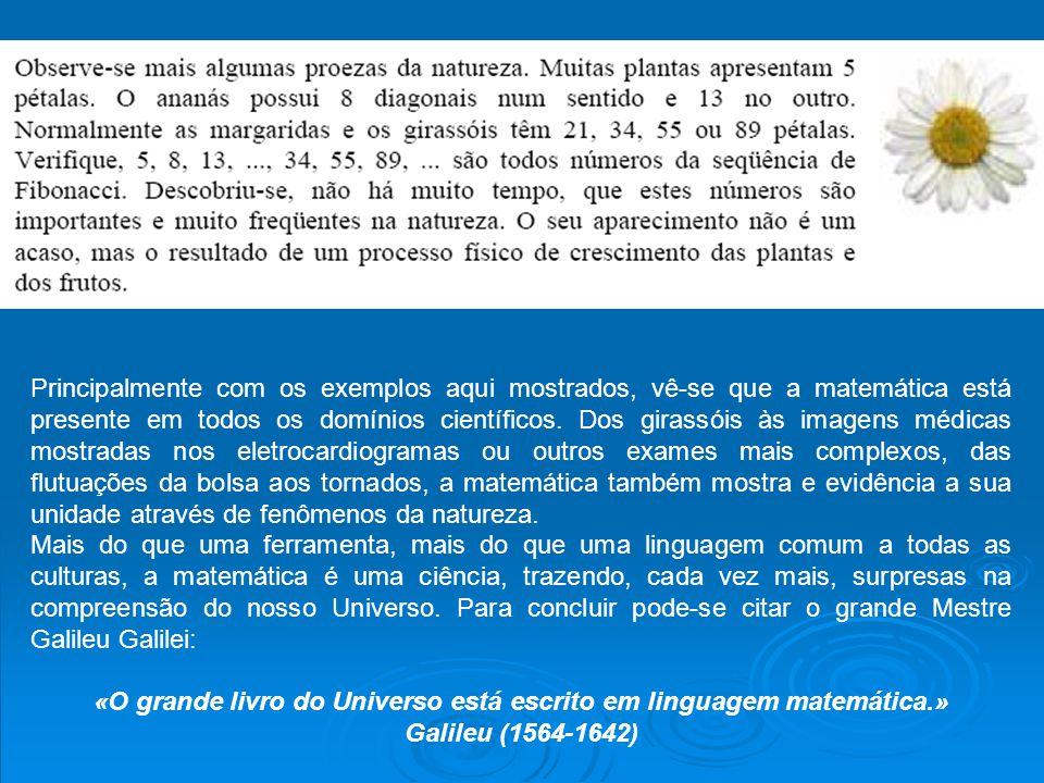 Principalmente com os exemplos aqui mostrados, vê-se que a matemática está presente em todos os domínios científicos. Dos girassóis às imagens médicas