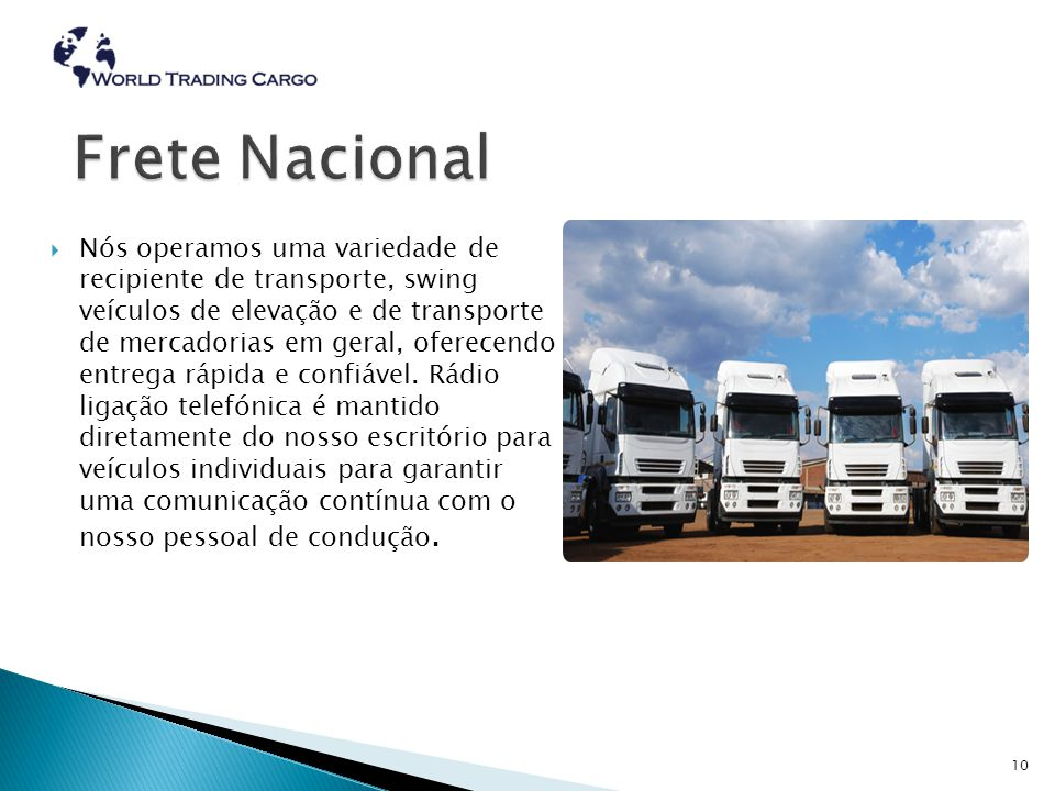 9 Em conjunto com os nossos parceiros, oferecemos serviços de frete marítimo de importação dos portos principais / cidades ao redor do mundo.