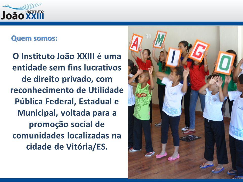 Quem somos: O Instituto João XXIII é uma entidade sem fins lucrativos de direito privado, com reconhecimento de Utilidade Pública Federal, Estadual e Municipal, voltada para a promoção social de comunidades localizadas na cidade de Vitória/ES.