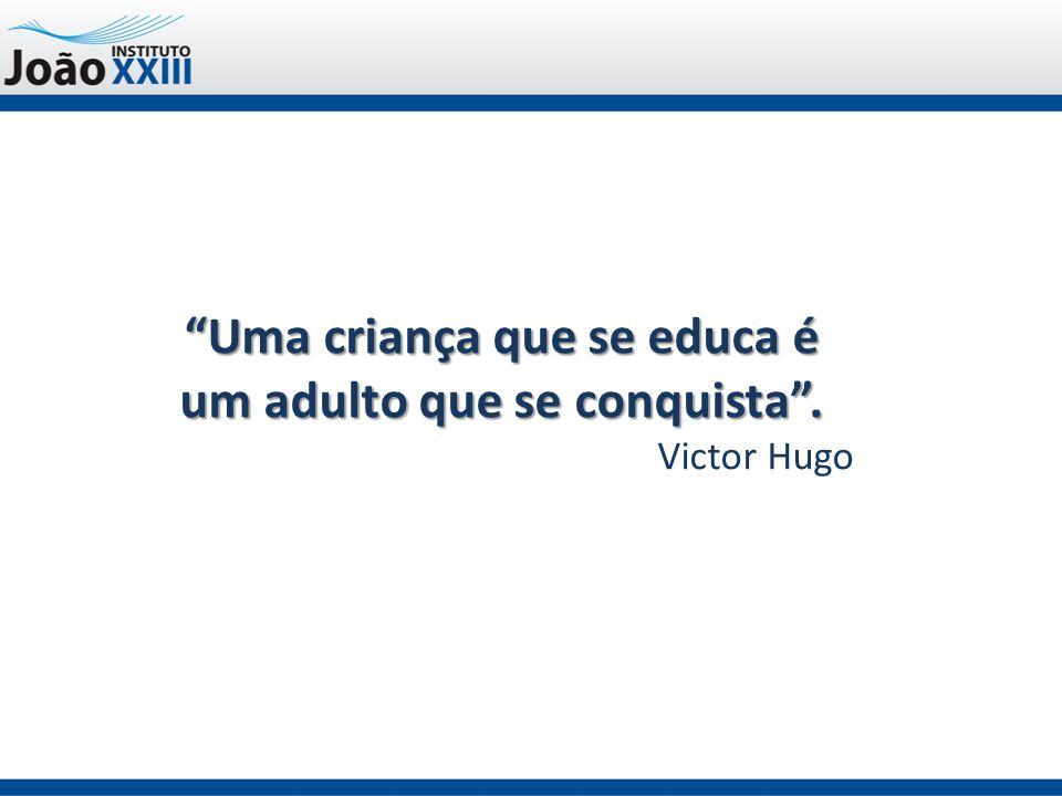 Uma criança que se educa é um adulto que se conquista . Victor Hugo
