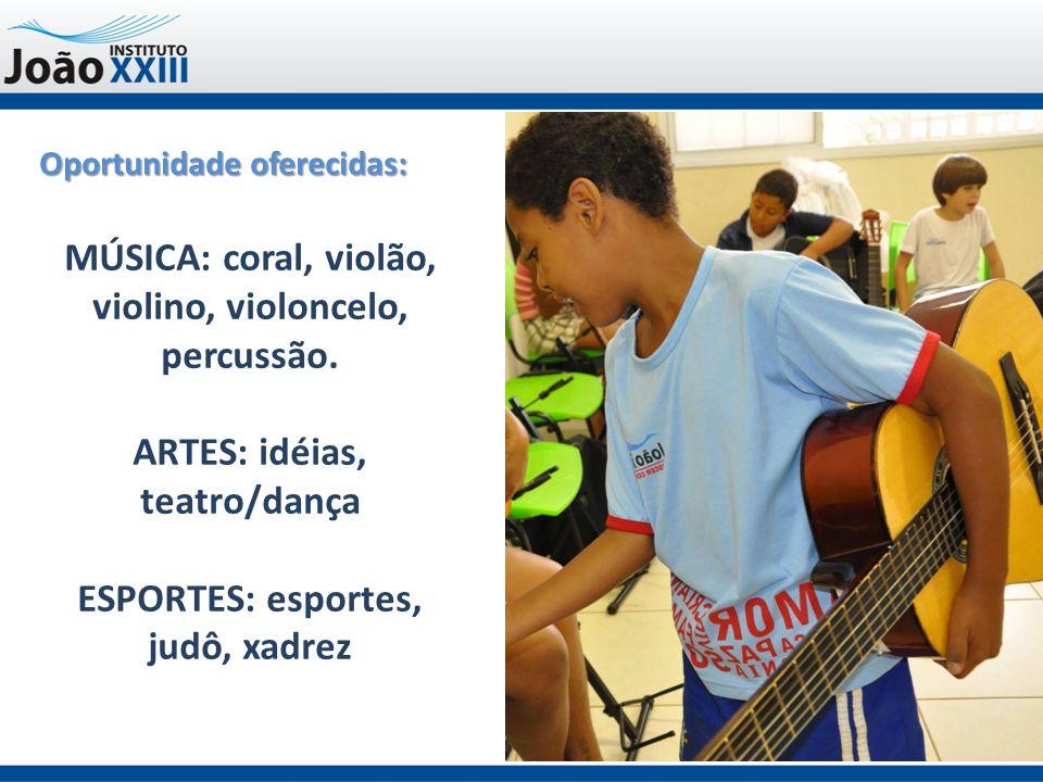 Oportunidade oferecidas: MÚSICA: coral, violão, violino, violoncelo, percussão. ARTES: idéias, teatro/dança ESPORTES: esportes, judô, xadrez