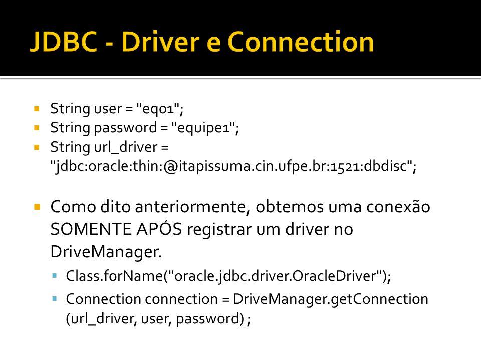 try { Class.forName( oracle.jdbc.driver.OracleDriver ); con = DriverManager.getConnection(url, user, password); } catch (SQLException e) { JOptionPane.showMessageDialog(null, e.getMessage()); } connection.commit( ); connection.rollback( ); connection.close( ); Observação: É necessário fechar a conexão, pois após realizar várias consultas, ele trava depois de um tempo.