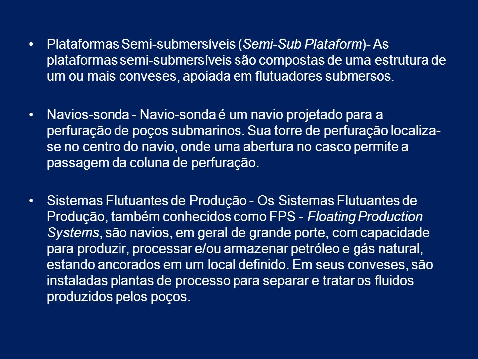 Plataformas Semi-submersíveis (Semi-Sub Plataform)- As plataformas semi-submersíveis são compostas de uma estrutura de um ou mais conveses, apoiada em