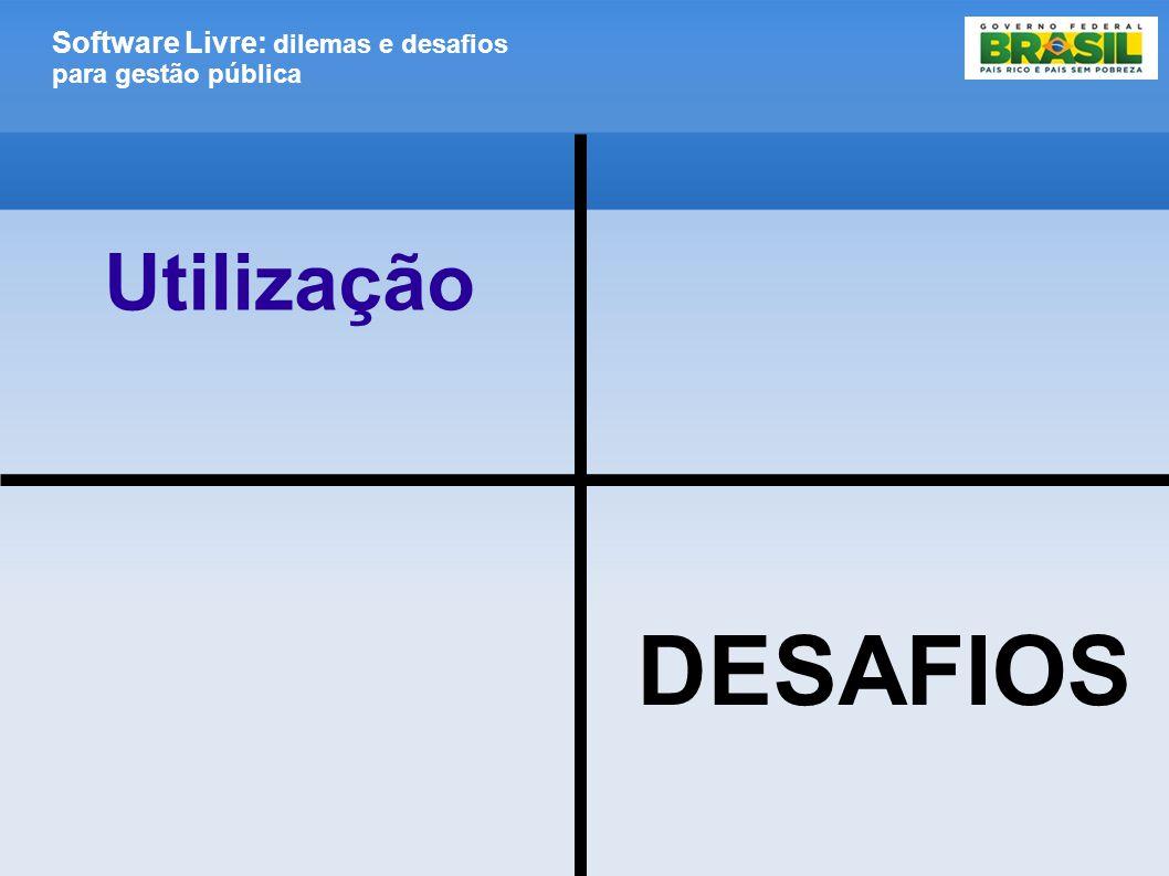 Software Livre: dilemas e desafios para gestão pública DESAFIOS Utilização