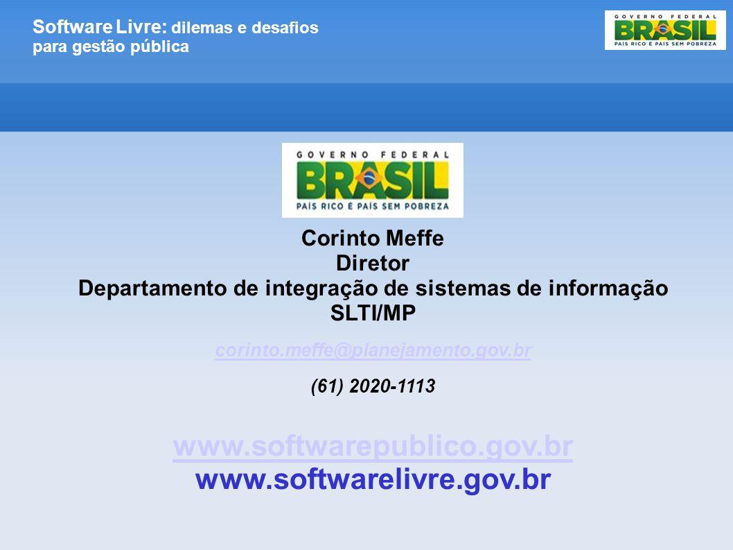 Software Livre: dilemas e desafios para gestão pública Corinto Meffe Diretor Departamento de integração de sistemas de informação SLTI/MP corinto.meff
