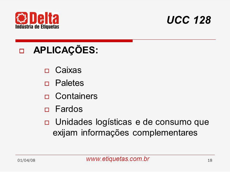 01/04/0818 UCC 128  APLICAÇÕES:  Caixas  Paletes  Containers  Fardos  Unidades logísticas e de consumo que exijam informações complementares www