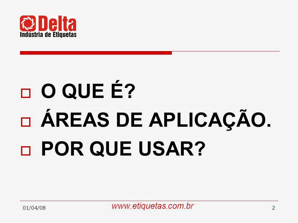 01/04/082  O QUE É?  ÁREAS DE APLICAÇÃO.  POR QUE USAR? www.etiquetas.com.br