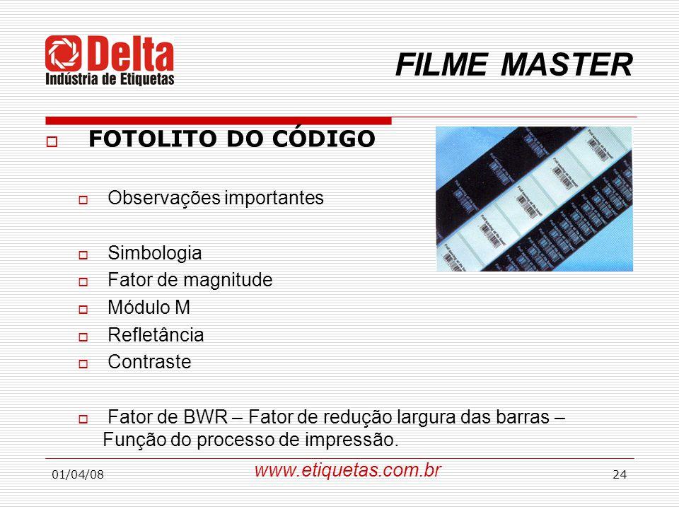 01/04/0824 FILME MASTER  Observações importantes  Simbologia  Fator de magnitude  Módulo M  Refletância  Contraste  Fator de BWR – Fator de redução largura das barras – Função do processo de impressão.