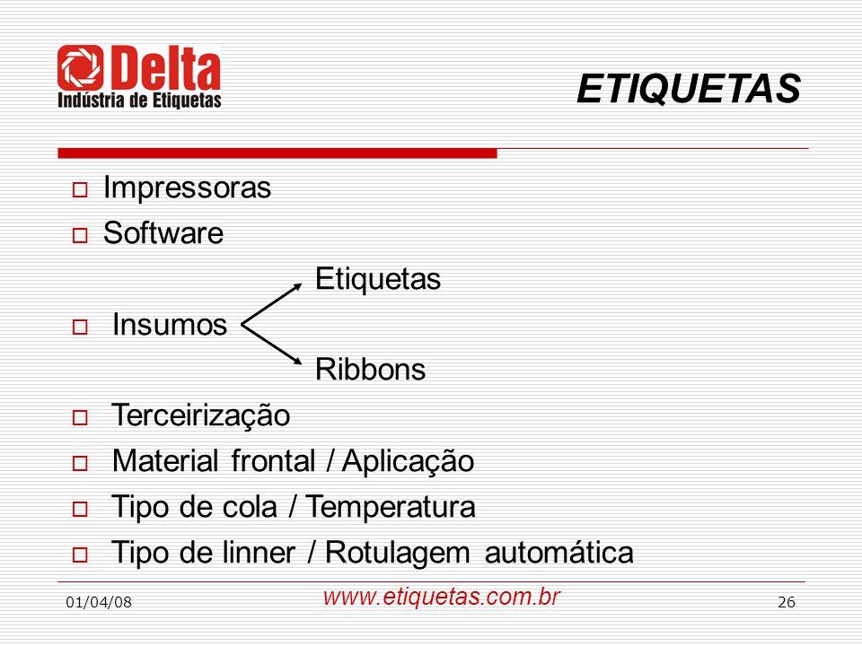01/04/0826 ETIQUETAS  Impressoras  Software Etiquetas  Insumos Ribbons  Terceirização  Material frontal / Aplicação  Tipo de cola / Temperatura  Tipo de linner / Rotulagem automática www.etiquetas.com.br
