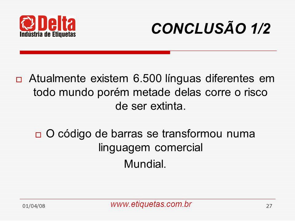 01/04/0827 CONCLUSÃO 1/2  Atualmente existem 6.500 línguas diferentes em todo mundo porém metade delas corre o risco de ser extinta.  O código de ba