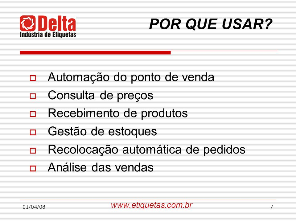 01/04/087 POR QUE USAR?  Automação do ponto de venda  Consulta de preços  Recebimento de produtos  Gestão de estoques  Recolocação automática de