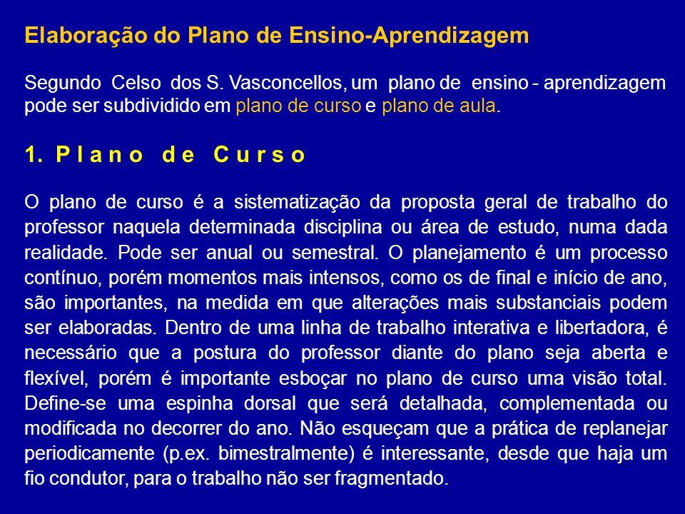Elaboração do Plano de Ensino-Aprendizagem Segundo Celso dos S. Vasconcellos, um plano de ensino - aprendizagem pode ser subdividido em plano de curso