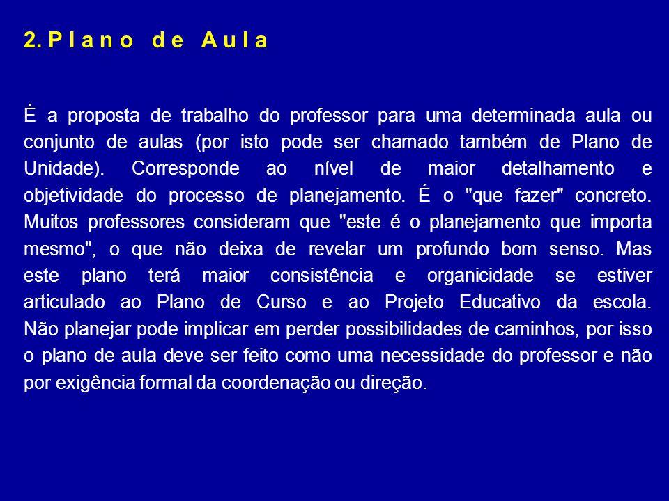 2. P l a n o d e A u l a É a proposta de trabalho do professor para uma determinada aula ou conjunto de aulas (por isto pode ser chamado também de Pla